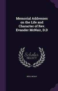Memorial Addresses on the Life and Character of REV. Evander McNair, D.D