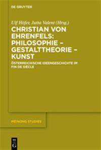 Christian Von Ehrenfels: Philosophie - Gestalttheorie - Kunst: Österreichische Ideengeschichte Im Fin de Siècle