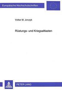Ruestungs- Und Kriegsaltlasten: Oeffentlich-Rechtliche Verantwortlichkeit Und Steuerliche Probleme Bei Ruestungs- Und Kriegsaltlasten Des Ersten Und Z