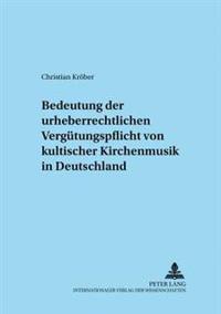 Zur Bedeutung Der Urheberrechtlichen Verguetungspflicht Von Kultischer Kirchenmusik in Deutschland