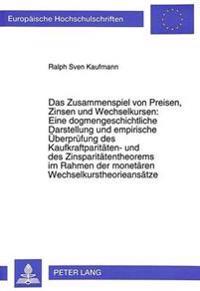 Das Zusammenspiel Von Preisen, Zinsen Und Wechselkursen: Eine Dogmengeschichtliche Darstellung Und Empirische Ueberpruefung Des Kaufkraftparitaeten- U