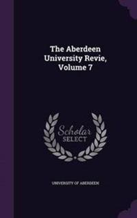 The Aberdeen University Revie, Volume 7