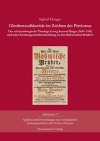 Glaubenssolidaritat Im Zeichen Des Pietismus: Der Wurttembergische Theologe Georg Konrad Rieger (1687-1743) Und Seine Kirchengeschichtsschreibung Zu D