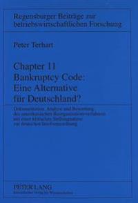 Chapter 11 Bankruptcy Code: Eine Alternative Fuer Deutschland?: Dokumentation, Analyse Und Bewertung Des Amerikanischen Reorganisationsverfahrens Mit