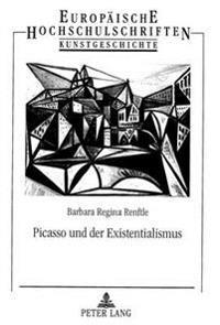 Picasso Und Der Existentialismus: Existentialistische Grundstrukturen Im Werk Pablo Picassos