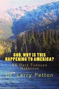 God, Why Is This Happening to America?: 56 Days Through Habakkuk