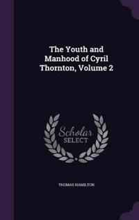 The Youth and Manhood of Cyril Thornton, Volume 2