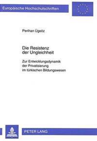 Die Resistenz Der Ungleichheit: Zur Entwicklungsdynamik Der Privatisierung Im Tuerkischen Bildungswesen