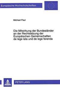 Die Mitwirkung Der Bundeslaender an Der Rechtsetzung Der Europaeischen Gemeinschaften de Lege Lata Und de Lege Ferenda
