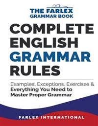 Complete English Grammar Rules: Examples, Exceptions, Exercises, and Everything You Need to Master Proper Grammar