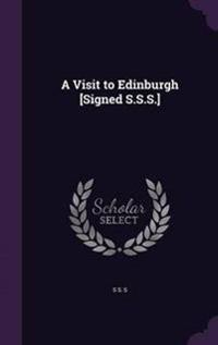 A Visit to Edinburgh [Signed S.S.S.]