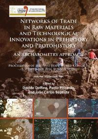 Networks of Trade in Raw Materials and Technological Innovations in Prehistory and Protohistory: An Archaeometry Approach: Proceedings of the XVII Uis