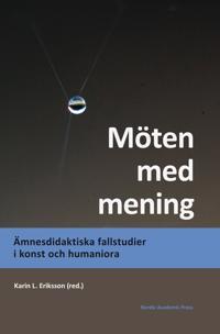 Möten med mening : Ämnesdidaktiska fallstudier i konst och humaniora