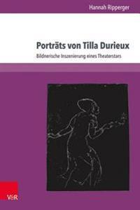 Portrats Von Tilla Durieux: Bildnerische Inszenierung Eines Theaterstars