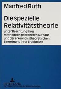 Die Spezielle Relativitaetstheorie: Unter Beachtung Ihres Methodisch Geordneten Aufbaus Und Der Erkenntnistheoretischen Einordnung Ihrer Ergebnisse