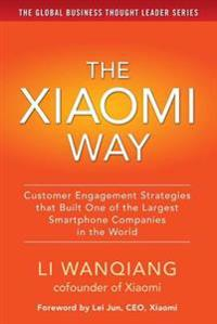 Xiaomi Way Customer Engagement Strategies That Built One of the Largest Smartphone Companies in the World