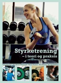 Styrketrening - i teori og praksis - Truls Raastad, Gøran Paulsen, Per Egil Refsnes, Bent R. Rønnestad, Alexander R. Wisnes | Ridgeroadrun.org