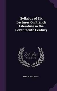 Syllabus of Six Lectures on French Literature in the Seventeenth Century