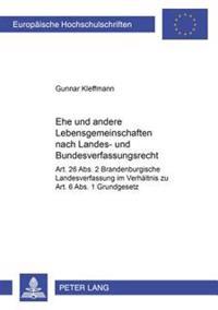 Ehe Und Andere Lebensgemeinschaften Nach Landes- Und Bundesverfassungsrecht: Art. 26 ABS. 2 Brandenburgische Landesverfassung Im Verhaeltnis Zu Art. 6
