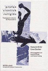 Profan - Sinnlich - Religioes: Theologische Lektueren Der Postmoderne- Festschrift Fuer Uwe Gerber