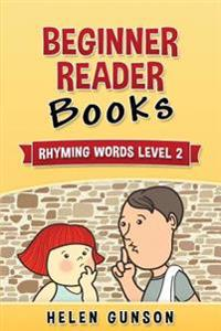 Beginner Reader Books: Rhyming Words Level 2 (Beginner Reader, Beginner Reader Books, Reading for Beginners, Sight Words, Level 1 Reading Boo