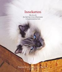 Innekatten : hur du och din katt kan trivas tillsammans i ert gemensamma hem