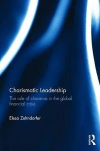 Charismatic Leadership: The Role of Charisma in the Global Financial Crisis