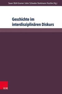 Geschichte Im Interdisziplinaren Diskurs: Grenzziehungen - Grenzuberschreitungen - Grenzverschiebungen