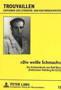 -Die Weisse Schmach-: Ein Erlebnisbuch Von Rolf Barz. (Politischer Haeftling NR. 1222)
