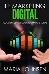 Le Marketing Digital: Comment Devenir Leader de Marché Local