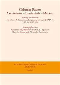 Gebauter Raum: Architektur - Landschaft - Mensch: Beitrage Des Funften Munchner Arbeitskreises Junge Aegyptologie (Maja 5), 12.12. Bi