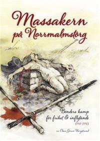 Massakern på Norrmalmstorg : bönders kamp för frihet & inflytande 1741-1743