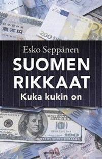 Suomen rikkaat - Kuka kukin on ja miksi