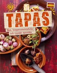 Tapas : små, temperamentsfulla och typiskt spanska