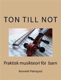 Ton Till Not: Praktisk Musikteori for Barn