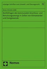 Rechtsfragen Des Kommunalen Anschluss- Und Benutzungszwangs in Zeiten Von Klimawandel Und Energiewende