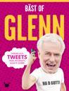 Bäst of Glenn : tankar och tweets från internets goaste gubbe