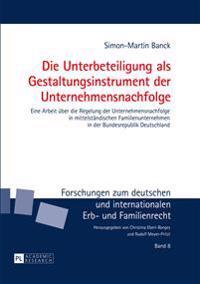 Die Unterbeteiligung ALS Gestaltungsinstrument Der Unternehmensnachfolge: Eine Arbeit Ueber Die Regelung Der Unternehmensnachfolge in Mittelstaendisch