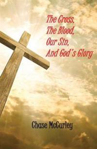 The Cross, the Blood, Our Sin, and God's Glory