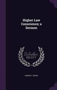 Higher Law Conscience; A Sermon