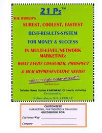 21 PS(TM) the World's Surest, Coolest, Fastest Best-Results-System for Money & Success in Multi-Level/Network Marketing: What Every Consumer, Prospect