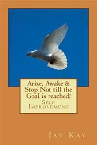 Arise, Awake & Stop Not Till the Goal Is Reached!: Self Improvement