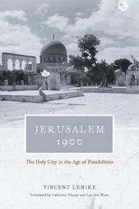 Jerusalem 1900: The Holy City in the Age of Possibilities