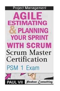 Scrum Master: Scrum Master Certification: Psm 1 Exam: & Agile Estimating & Planning with Scrum