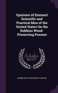 Opinions of Eminent Scientific and Practical Men of the United States on the Robbins Wood-Preserving Process