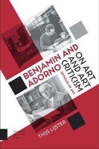 Benjamin and Adorno on Art and Art Criticism