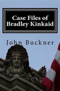 Case Files of Bradley Kinkaid