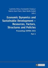 Economic Dynamics and Sustainable Development - Resources, Factors, Structures and Policies: Proceedings Espera 2015 - Part 1 and Part 2