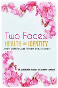 Two Faces: Health and Identity: A Black Woman's Guide to Health & Authenticity