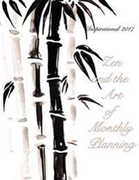 Inspirational 2017- Zen and the Art of Monthly Planning: 16 Month August 2016-December 2017 Academic Calendar with Large 8.5x11 Pages